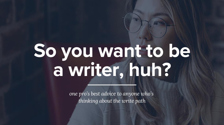 So you wanna be a writer, huh?